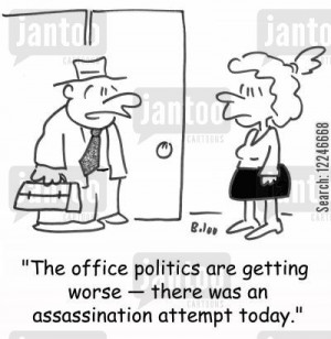 The office politics are getting worse -- there was an assassination ...
