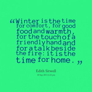 Winter is the time for comfort, for good food and warmth, for the ...