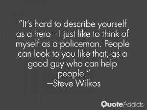It's hard to describe yourself as a hero - I just like to think of ...