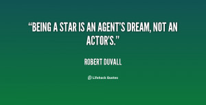 quote-Robert-Duvall-being-a-star-is-an-agents-dream-81358.png