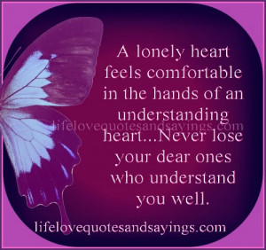 lonely heart feels comfortable in the hands of an understanding heart ...