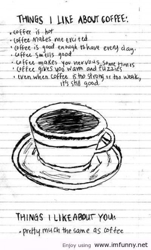Things I like about coffee and you / Funny Pictures, Funny Quotes ...