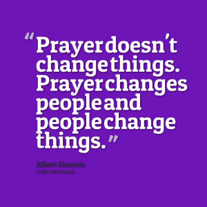Quotes Picture: prayer doesn't change things prayer changes people and ...