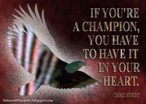 If you're a champion, you have to have it in your heart.
