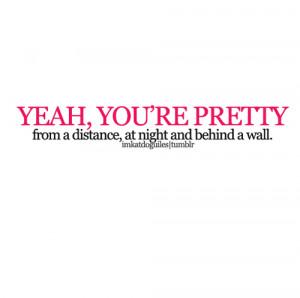 Funny Quote : You're Pretty.