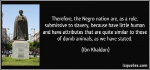 Therefore, the Negro nation are, as a rule, submissive to slavery ...