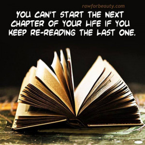 You can't start the next chapter of your life if…..