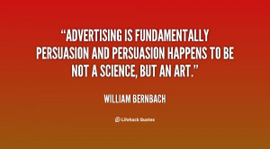 Advertising is fundamentally persuasion and persuasion happens to be ...