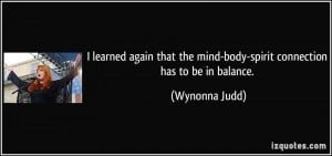 learned again that the mind-body-spirit connection has to be in ...