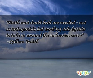 Faith and doubt both are needed - not as antagonists, but working side ...