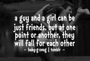 guy and girl can be just friends, but at one point or another, they ...