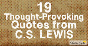 19 Thought Provoking Quotes from C.S. Lewis