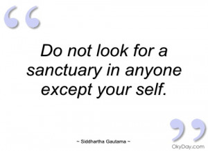 do not look for a sanctuary in anyone