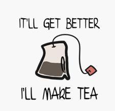 It'll Get Better I'll Make Tea