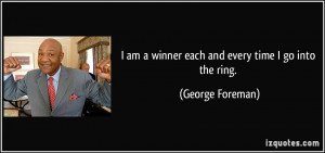 quote-i-am-a-winner-each-and-every-time-i-go-into-the-ring-george ...