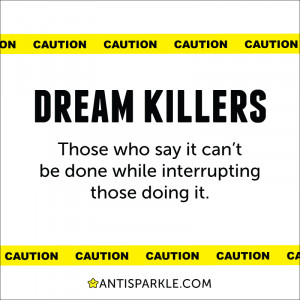 Beware of the Dream Killers #inspiration #quotes