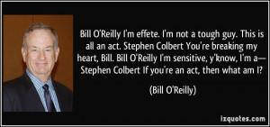 Bill O'Reilly I'm effete. I'm not a tough guy. This is all an act ...