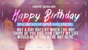 Happy Birthday my dearest and sweetest, not a day goes by when I do ...