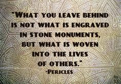 What you leave behind is not what is engraved in stone monuments, but ...
