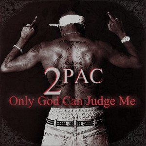 Tupac- only god can judge me