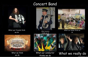 concert band what our friends think we do what society think - What ...