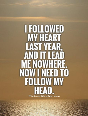 ... and it lead me nowhere. Now I need to follow my head Picture Quote #1