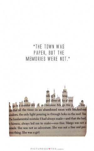The town was paper, but the memories were not. Picture Quote #1