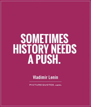 History Quotes Push Quotes Vladimir Lenin Quotes