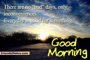 Everyday is good for something Good Morning
