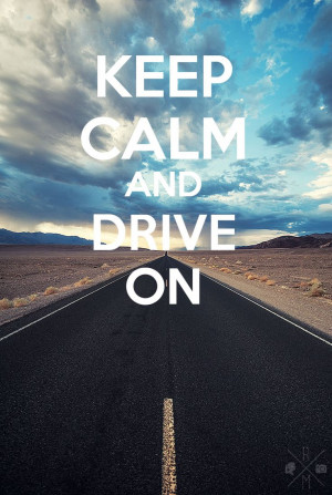 Keep Calm and Drive on - Road to Success quotes