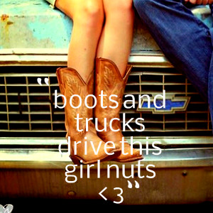 Quotes Picture: boots and trucks drive this girl nuts