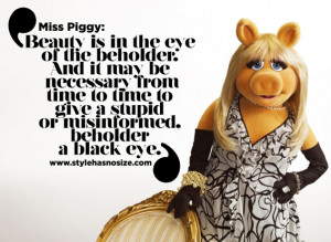 Miss Piggy: Beauty is in the eye of the beholder