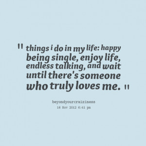 Quotes Picture: things i do in my life: happy being single, enjoy life ...