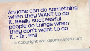 ... people do things when they don't want to do it dr phil quotes