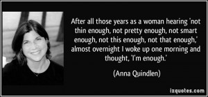 ... not-thin-enough-not-pretty-enough-not-smart-enough-not-anna-quindlen