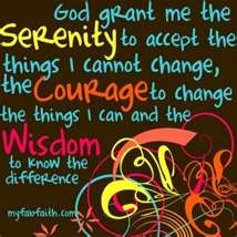... courage to change the things I can and the wisdom to know the