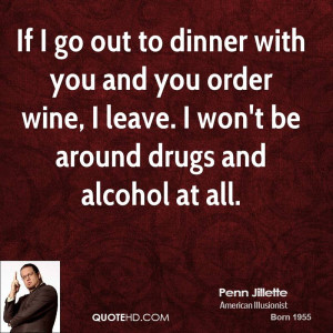 If I go out to dinner with you and you order wine, I leave. I won't be ...