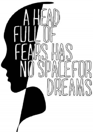 Clear your mind of fears to all yourself to dream~