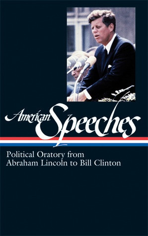 ... Speeches: Political Oratory from Abraham Lincoln to Bill Clinton
