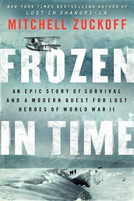 ... Epic Story of Survival and a Modern Quest for Lost Heroes of World War