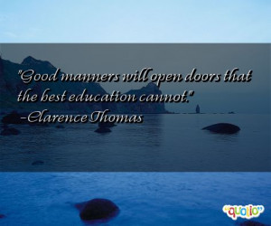 Good manners will open doors that the best education cannot. -Clarence ...