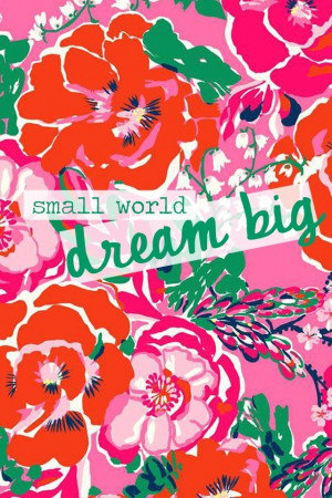 ... Wallpapers, Iphone Backgrounds, Lilly Pulitzer, Dreams Big, Quote