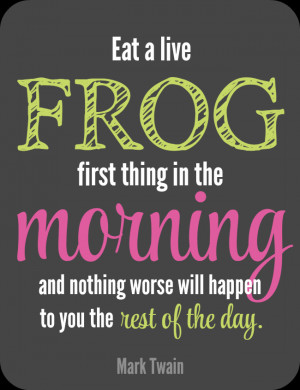 ... Eat that frog (declutter your worst space) and all spaces afterwards