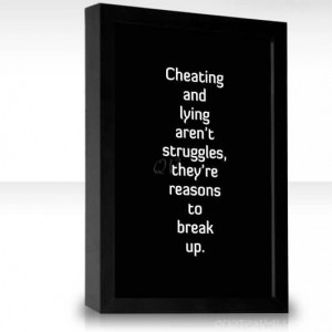 Cheating and lying aren't struggles, they're reasons to break up.