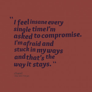 Quotes Picture: i feel insane every single time i'm asked to ...
