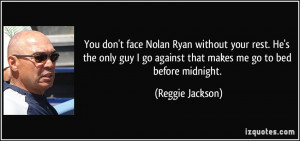 You don't face Nolan Ryan without your rest. He's the only guy I go ...