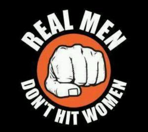 Real Men Don't Hit Women ...