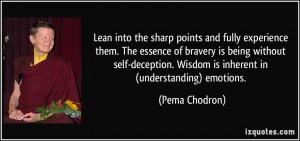 ... self-deception. Wisdom is inherent in (understanding) emotions. - Pema