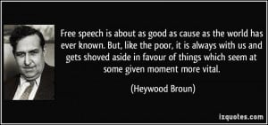 Free speech is about as good as cause as the world has ever known. But ...