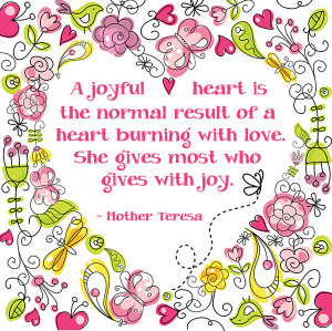 ... with love. She gives most who gives with joy. — Mother Teresa
